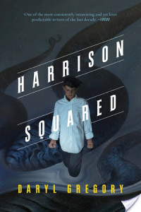 #Giveaway Interview HARRISON SQUARED by DARYL GREGORY @darylwriterguy @torteen