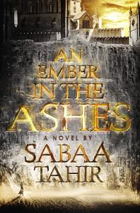 #Review AN EMBER IN THE ASHES by SABAA TAHIR @SabaaTahir @RazorbillBooks