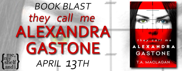 $20 #Giveaway They Call Me Alexandra Gastone by T.A. Maclagan @tamaclagan