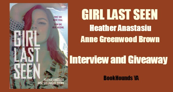 #Giveaway Interview GIRL LAST SEEN by Heather Anastasiu & Anne Greenwood Brown @h_anastasiu @annegbrown @AlbertWhitman