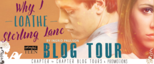 #Giveaway Why I Loathe Sterling Lane by Ingrid Paulson @IngridEPaulson @EntangledTeen 6.30